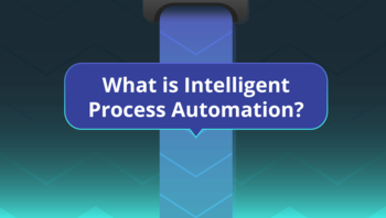 [Infographic] What is Intelligent Process Automation?